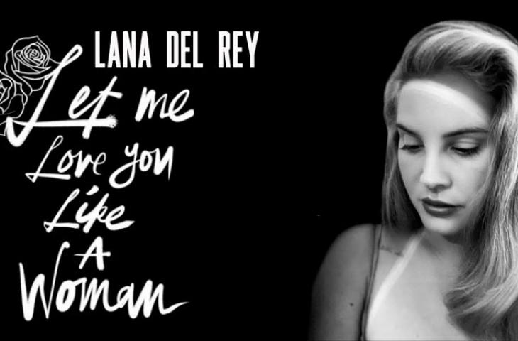 'Let Me Love You Like A Woman' , lo nuevo de Lana Del Rey