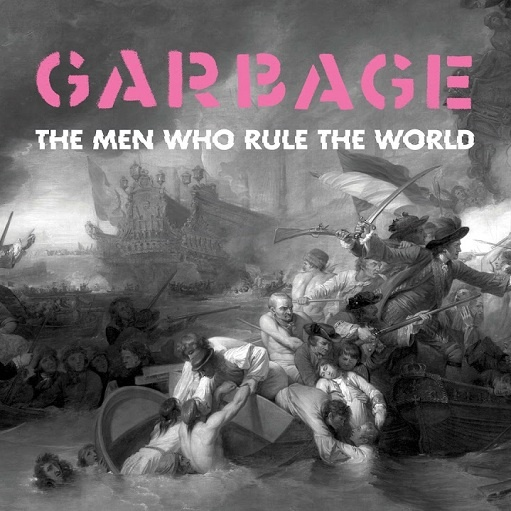 Garbage The Men Who Rule The World