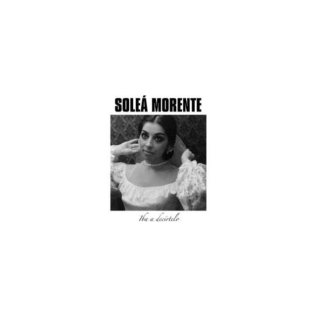 Soleá Morente iba a decírtelo
