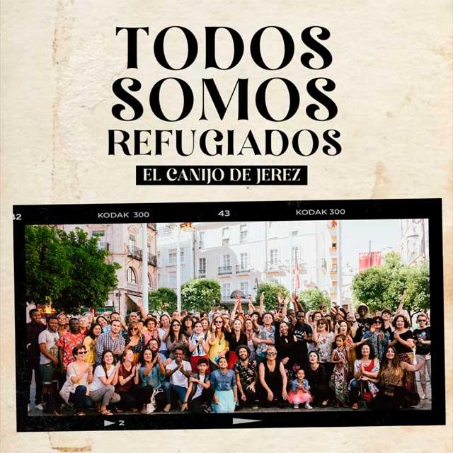 El Canijo de Jerez Todos somos refugiados